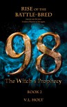 98: The Witch's Prophecy (Rise of the Battle Bred Book 2) - V. L. Holt