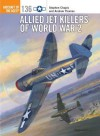 Allied Jet Killers of World War 2 (Aircraft of the Aces) - Stephen Chapis, Andrew Thomas, Jim Laurier