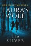 Laura's Wolf (Werewolf Marines, # 1) - Lia Silver
