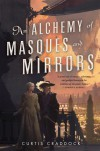 An Alchemy of Masques and Mirrors - Curtis Craddock