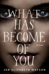 What Has Become of You - Jan Elizabeth Watson