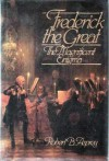 Frederick the Great: The Magnificent Enigma - Robert B. Asprey