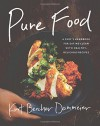 Pure Food: A Chef's Handbook for Eating Clean, with Healthy, Delicious Recipes - Kurt Beecher Dammeier