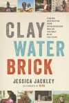 Clay Water Brick: Finding Inspiration from Entrepreneurs Who Do the Most with the Least - Jessica Jackley