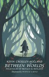 Between Worlds: Folktales of Britain and Ireland - Kevin Crossley-Holland