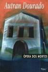 Opera Dos Mortos - Autran Dourado