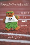 Honey, Do You Need a Ride?: Confessions of a Fat Runner - Jennifer  Graham