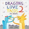 Dragons Love Tacos 2: The Sequel - Adam Rubin, Daniel Salmieri