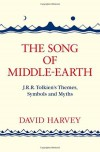 The Song Of Middle Earth: J. R. R. Tolkien's Themes, Symbols And Myths - David      Harvey