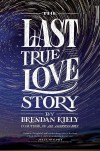 The Last True Love Story - Brendan Kiely