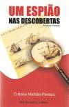 Um Espião nas Descobertas - Volume I - Cristina Malhão-Pereira