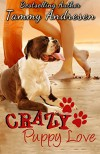 Crazy Puppy Love: Chance Romance with a Canine Helper! - Tammy Andresen
