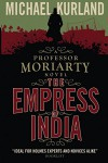 The Empress of India (a Professor Moriarty Novel) - Michael Kurland