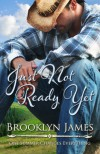 Just Not Ready Yet - Brooklyn James