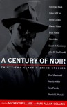 A Century of Noir: Thirty-two Classic Crime Stories - Mickey Spillane, Max Allan Collins, Various