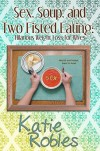 Sex, Soup, and Two Fisted Eating: Hilarious Weight Loss for Wives - Katie Robles, Gregg Bridgeman, Amanda Smith