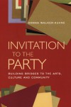 Invitation to the Party: Building Bridges to the Arts, Culture and Community - Donna Walker-Kuhne, George C. Wolfe