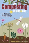 Composting Inside and Out: The comprehensive guide to reusing trash, saving money and enjoying the benefits of organic gardening - Stephanie  Davies