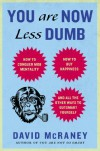 You Are Now Less Dumb: How to Conquer Mob Mentality, How to Buy Happiness, and All the Other Ways to Outsmart Yourself - David McRaney