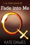 Fade Into Me (Fade, #2) - Kate Dawes