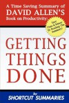 Getting Things Done: A Summary of David Allen's Book on Productivity - Shortcut Summaries