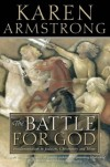 The Battle For God: Fundamentalism In Judaism, Christianity And Islam - Karen Armstrong