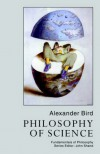 Philosophy Of Science (Fundamentals of Philosophy) - Alexander Bird