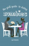The Girls' Guide to Dating Zombies - Lynn Messina