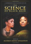 The Science of Black Hair: A Comprehensive Guide to Textured Hair Care - Audrey Davis-Sivasothy
