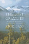 The Lost Grizzlies: A Search for Survivors in the Colorado Wilderness - Rick Bass