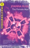 The Female Man (SF Masterworks) - Joanna Russ
