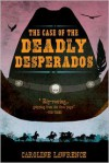 The Case of the Deadly Desperados: Western Mysteries, Book One - Caroline Lawrence