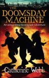 The Doomsday Machine: Another Astounding Adventure of Horatio Lyle - Catherine Webb