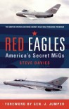 Red Eagles: America's Secret MiGs - Steve Davies, General J. Jumper