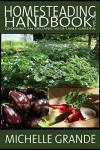 Homesteading Handbook vol. 2: Growing an Organic Vegetable Garden (Homesteading Handbooks) - Michelle Grande