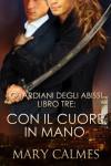 Con il cuore in mano (I Guardiani degli Abissi Vol. 3) (Italian Edition) - Mary Calmes