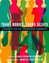 Trans Bodies, Trans Selves: A Resource for the Transgender Community - Laura Erickson-Schroth
