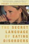 The Secret Language of Eating Disorders: How You Can Understand and Work to Cure Anorexia and Bulimia - Peggy Claude-Pierre