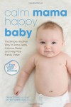 Calm Mama, Happy Baby: The Simple, Intuitive Way to Tame Tears, Improve Sleep, and Help Your Family Thrive - Derek O'Neill, Jennifer Waldburger