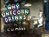 Why Unicorn Drinks - C.W. Moss