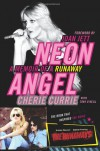 Neon Angel: A Memoir of a Runaway - Cherie Currie, Tony O'Neill, Joan Jett