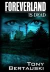 Foreverland is Dead - Tony Bertauski