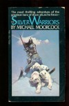 The Silver Warriors (Eternal Champion, Bk. 2) - Michael Moorcock