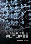 Textile Futures: Fashion, Design and Technology - Bradley Quinn