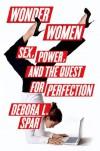 Wonder Women: Sex, Power, and the Quest for Perfection - Debora L. Spar