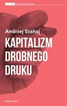 Kapitalizm drobnego druku - Andrzej Szahaj