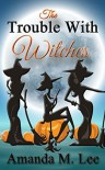 The Trouble With Witches - Amanda M. Lee