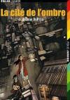 La cité de l'ombre (La cité de l'ombre, #1) - Jeanne DuPrau, Julien Ramel
