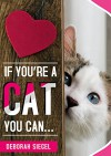 IF YOU'RE A CAT YOU CAN... - Deborah Siegel, Content Arcade Publishing