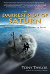 The Darkest Side of Saturn: Odyssey of a Reluctant Prophet of Doom - Tony   Taylor
